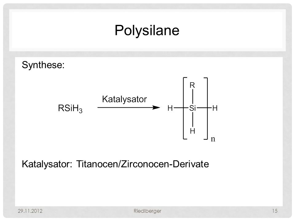 Polysilane Synthese: Katalysator: Titanocen/Zirconocen-Derivate 29.11.2012Riedlberger15