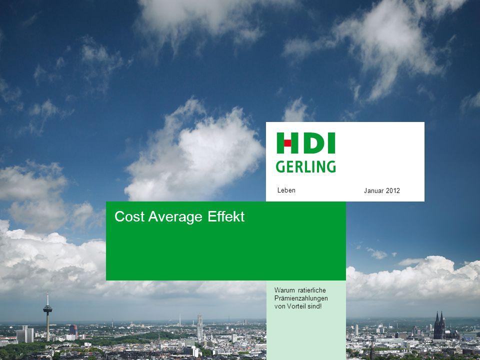 Leben Cost Average Effekt Warum ratierliche Prämienzahlungen von Vorteil sind! Januar 2012