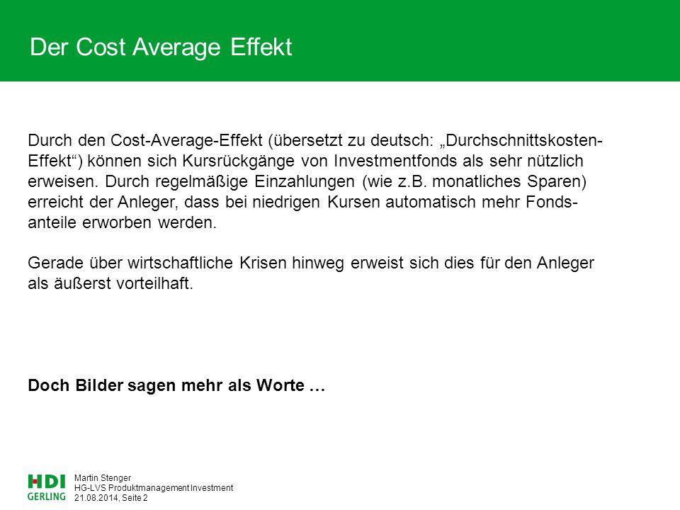 """HG-LVS Produktmanagement Investment 21.08.2014, Seite 2 Martin Stenger Der Cost Average Effekt Durch den Cost-Average-Effekt (übersetzt zu deutsch: """"D"""