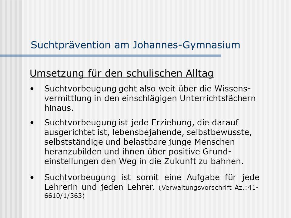 Suchtprävention am Johannes-Gymnasium Umsetzung für den schulischen Alltag Suchtvorbeugung geht also weit über die Wissens- vermittlung in den einschl