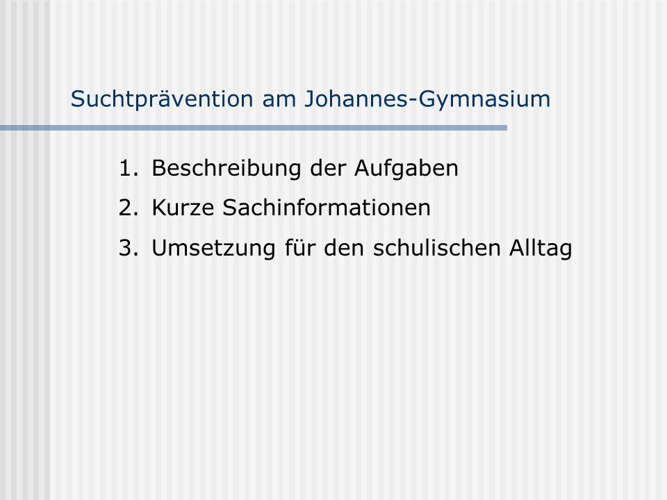 Suchtprävention am Johannes-Gymnasium 1.Beschreibung der Aufgaben 2.Kurze Sachinformationen 3.Umsetzung für den schulischen Alltag