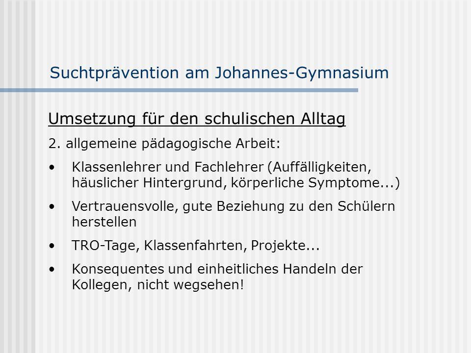 Suchtprävention am Johannes-Gymnasium Umsetzung für den schulischen Alltag 2. allgemeine pädagogische Arbeit: Klassenlehrer und Fachlehrer (Auffälligk