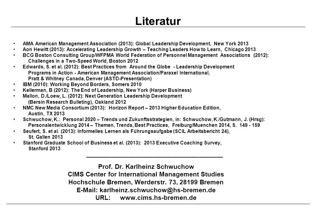 Literatur Prof. Dr. Karlheinz Schwuchow CIMS Center for International Management Studies Hochschule Bremen, Werderstr. 73, 28199 Bremen E-Mail: karlhe