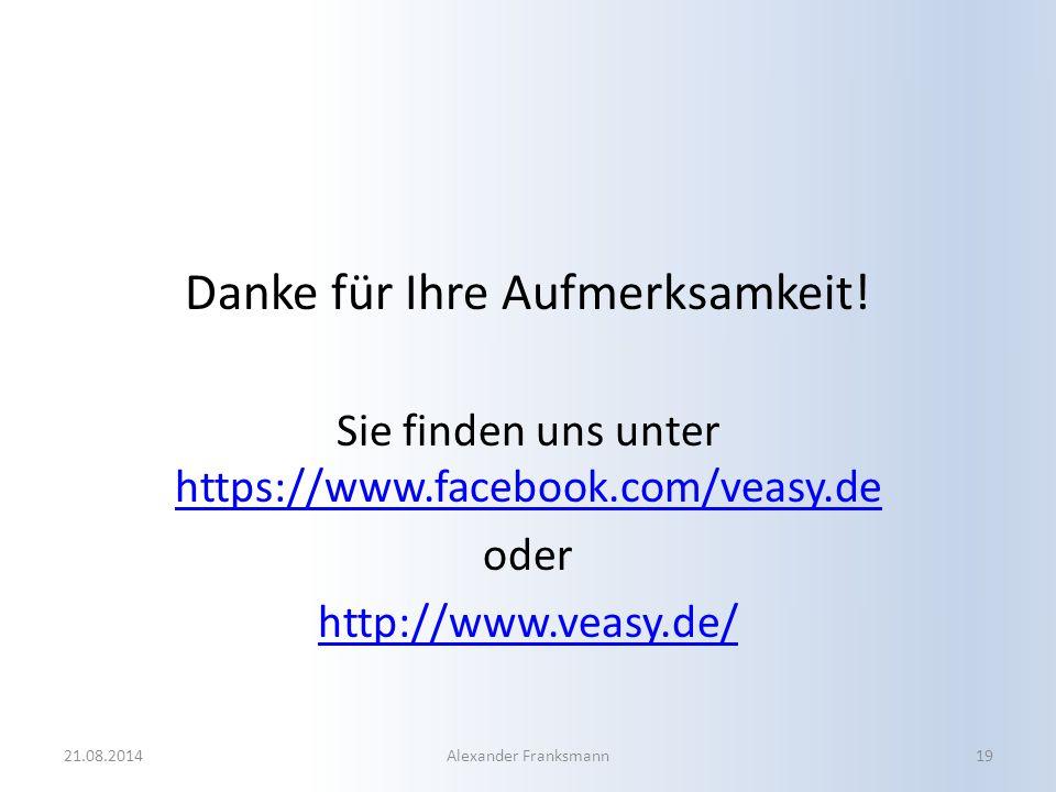 Danke für Ihre Aufmerksamkeit! Sie finden uns unter https://www.facebook.com/veasy.de https://www.facebook.com/veasy.de oder http://www.veasy.de/ 21.0