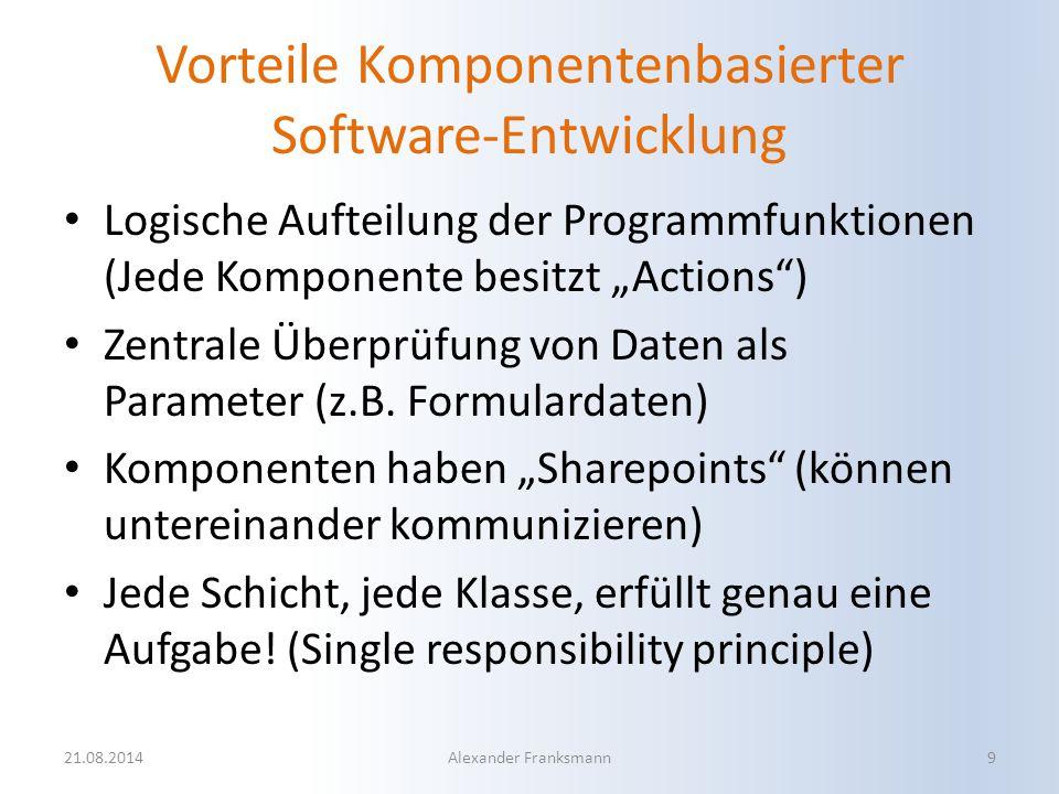 """Vorteile Komponentenbasierter Software-Entwicklung Logische Aufteilung der Programmfunktionen (Jede Komponente besitzt """"Actions"""") Zentrale Überprüfung"""