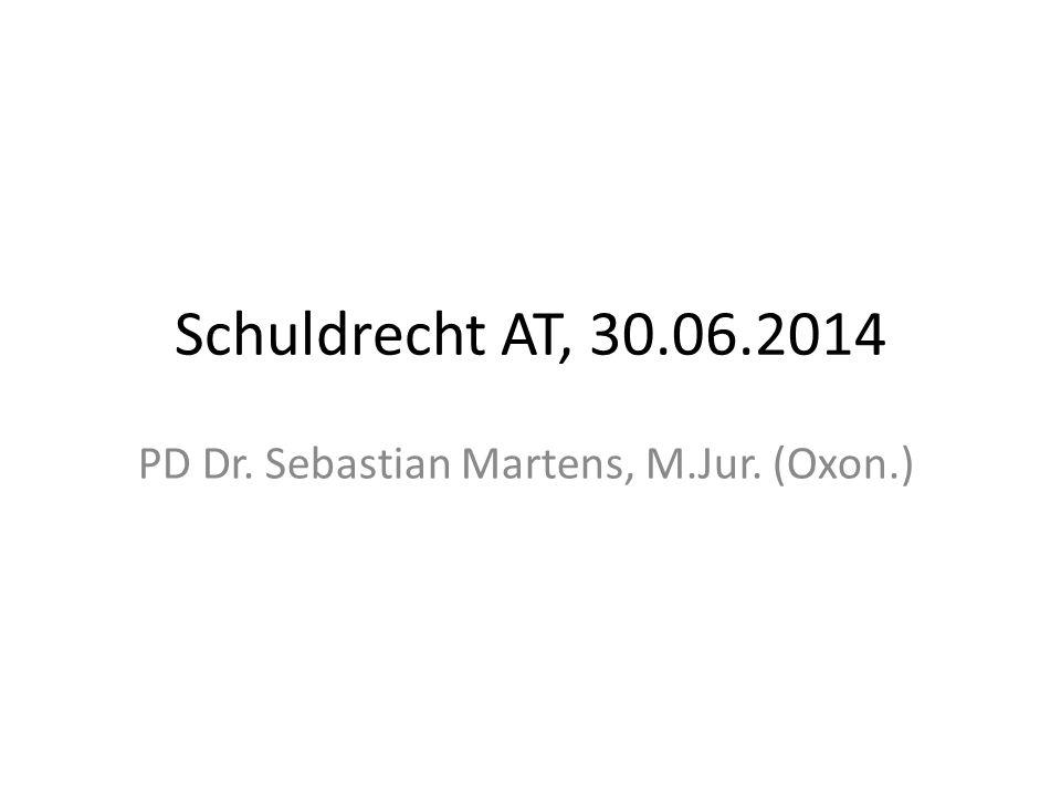Schuldrecht AT, 30.06.2014 PD Dr. Sebastian Martens, M.Jur. (Oxon.)