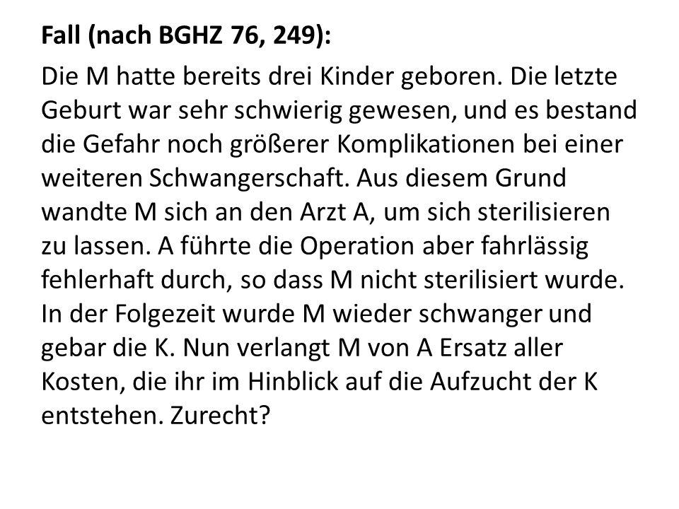 Fall (nach BGHZ 76, 249): Die M hatte bereits drei Kinder geboren.