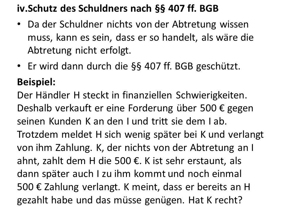 iv.Schutz des Schuldners nach §§ 407 ff.
