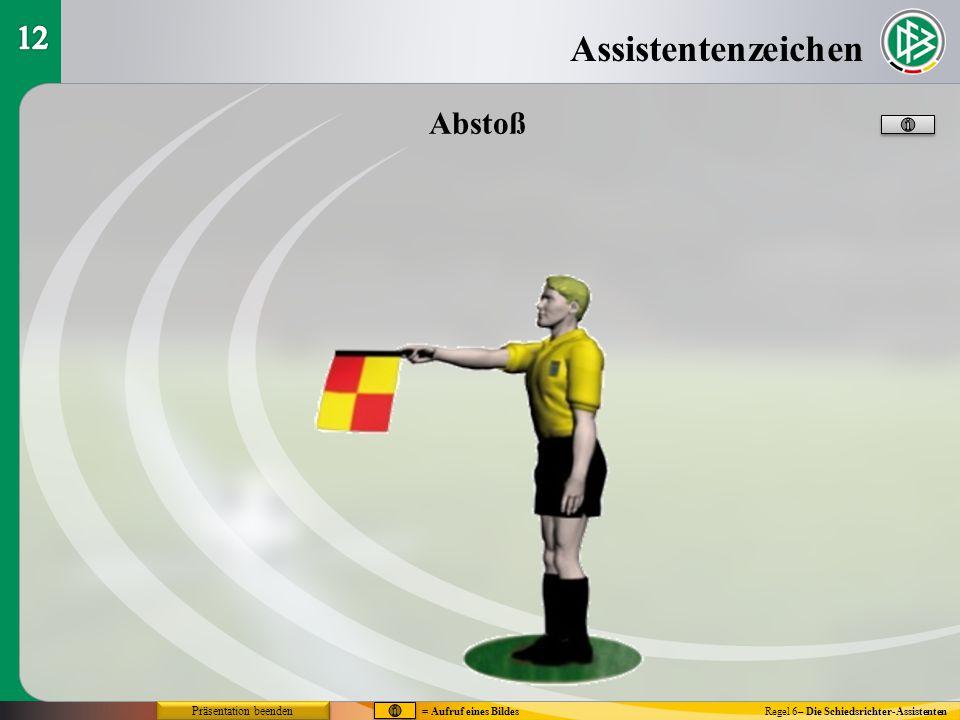Assistentenzeichen Regel 6– Die Schiedsrichter-Assistenten Abstoß = Aufruf eines Bildes Präsentation beenden