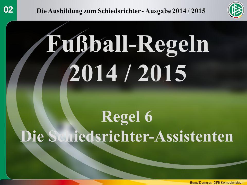 Fußball-Regeln 2014 / 2015 Regel 6 Die Schiedsrichter-Assistenten Die Ausbildung zum Schiedsrichter - Ausgabe 2014 / 2015 Bernd Domurat - DFB-Kompeten