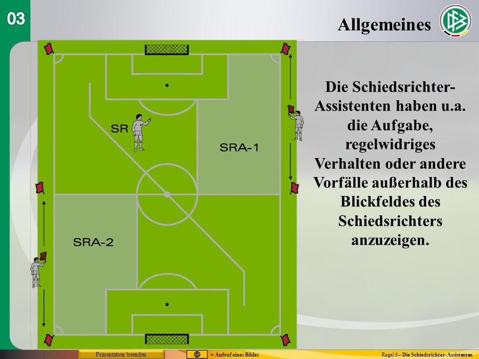 Allgemeines Regel 6– Die Schiedsrichter-Assistenten Die Schiedsrichter- Assistenten haben u.a. die Aufgabe, regelwidriges Verhalten oder andere Vorfäl