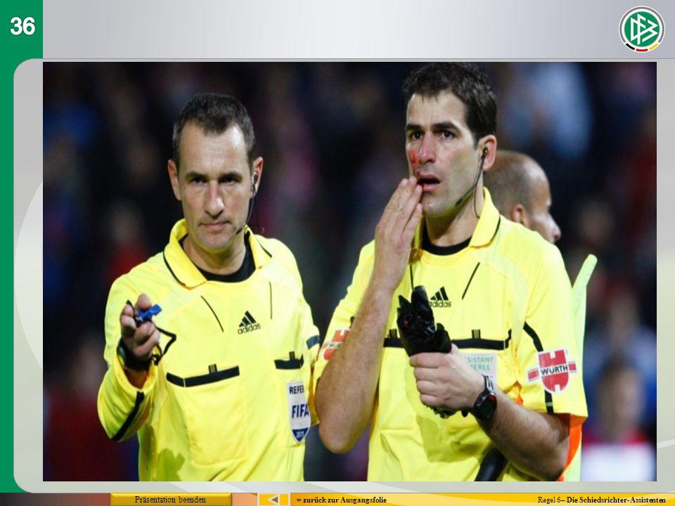 Regel 6– Die Schiedsrichter-Assistenten= zurück zur Ausgangsfolie Präsentation beenden