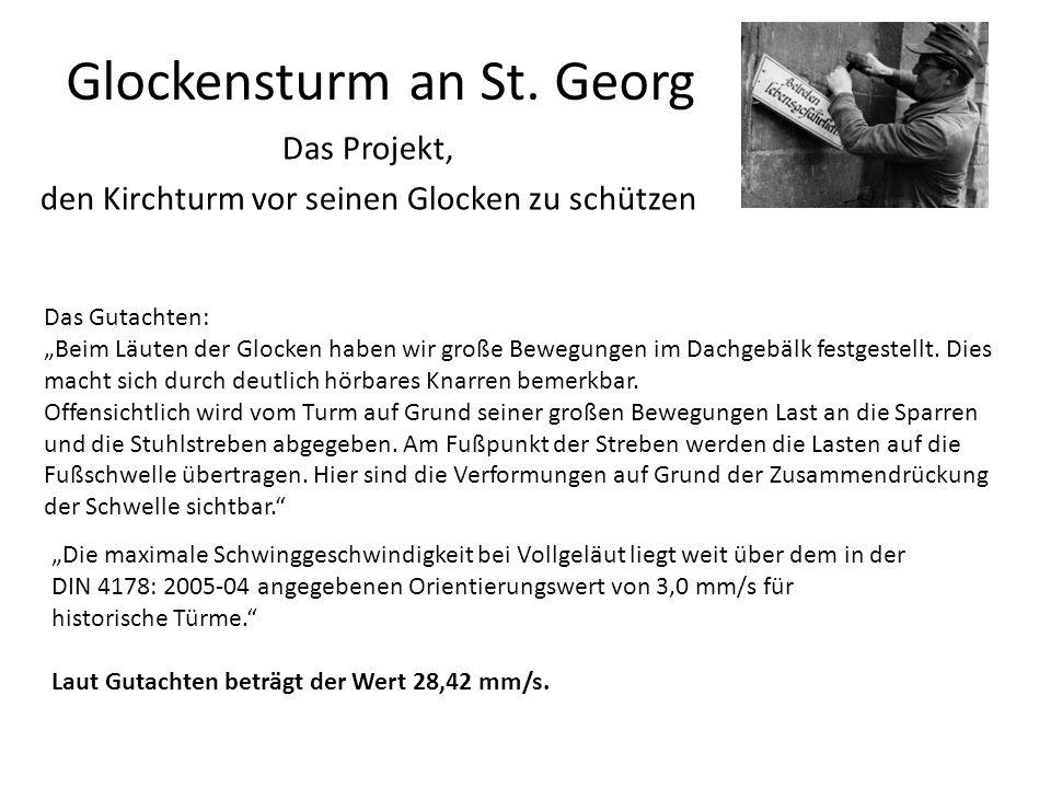 """Glockensturm an St. Georg Das Projekt, den Kirchturm vor seinen Glocken zu schützen Das Gutachten: """"Beim Läuten der Glocken haben wir große Bewegungen"""