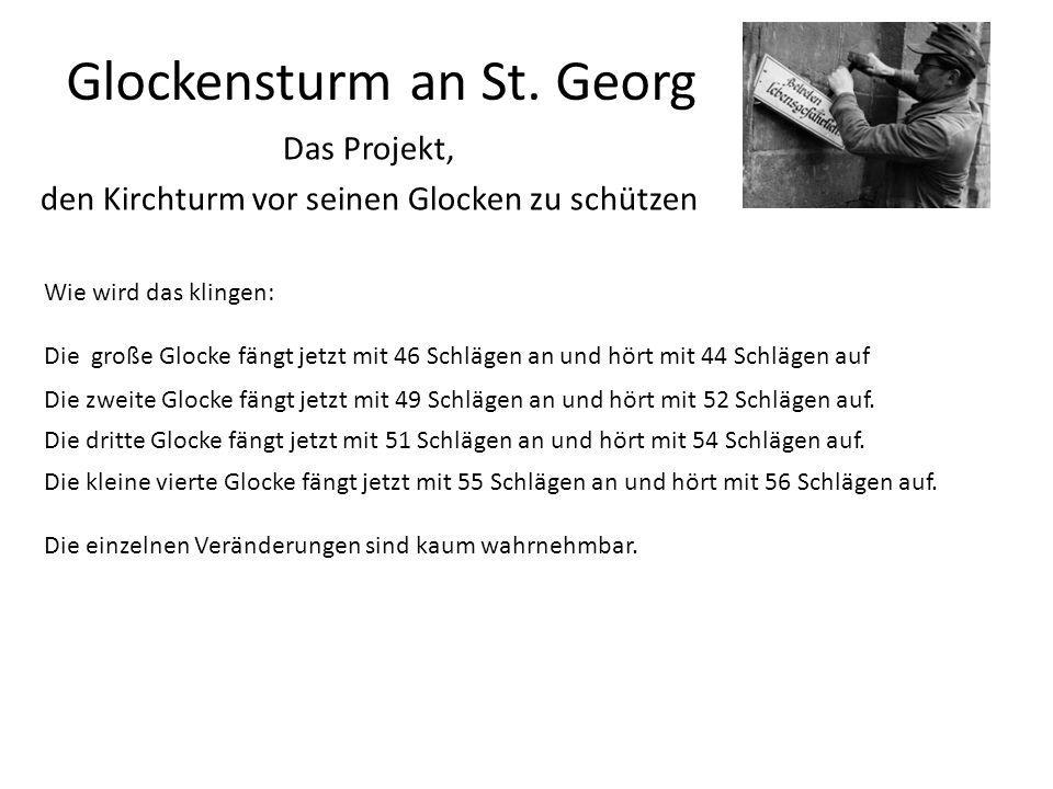 Glockensturm an St. Georg Das Projekt, den Kirchturm vor seinen Glocken zu schützen Die zweite Glocke fängt jetzt mit 49 Schlägen an und hört mit 52 S