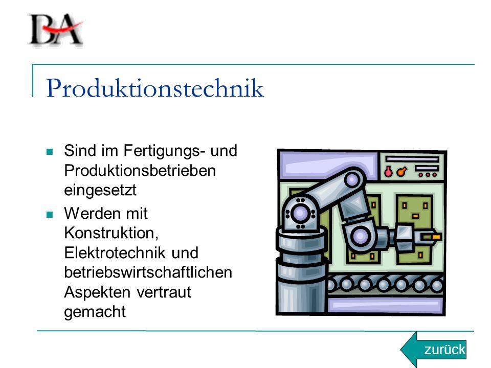 Produktionstechnik Sind im Fertigungs- und Produktionsbetrieben eingesetzt Werden mit Konstruktion, Elektrotechnik und betriebswirtschaftlichen Aspekten vertraut gemacht zurück