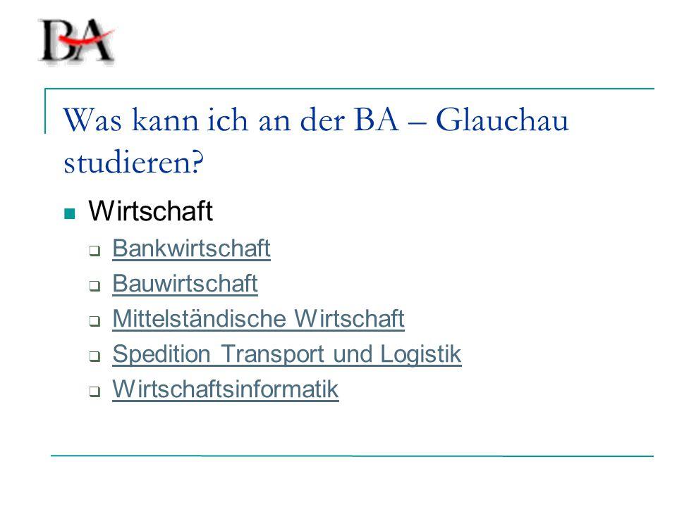 Was kann ich an der BA – Glauchau studieren? Wirtschaft  Bankwirtschaft Bankwirtschaft  Bauwirtschaft Bauwirtschaft  Mittelständische Wirtschaft Mi