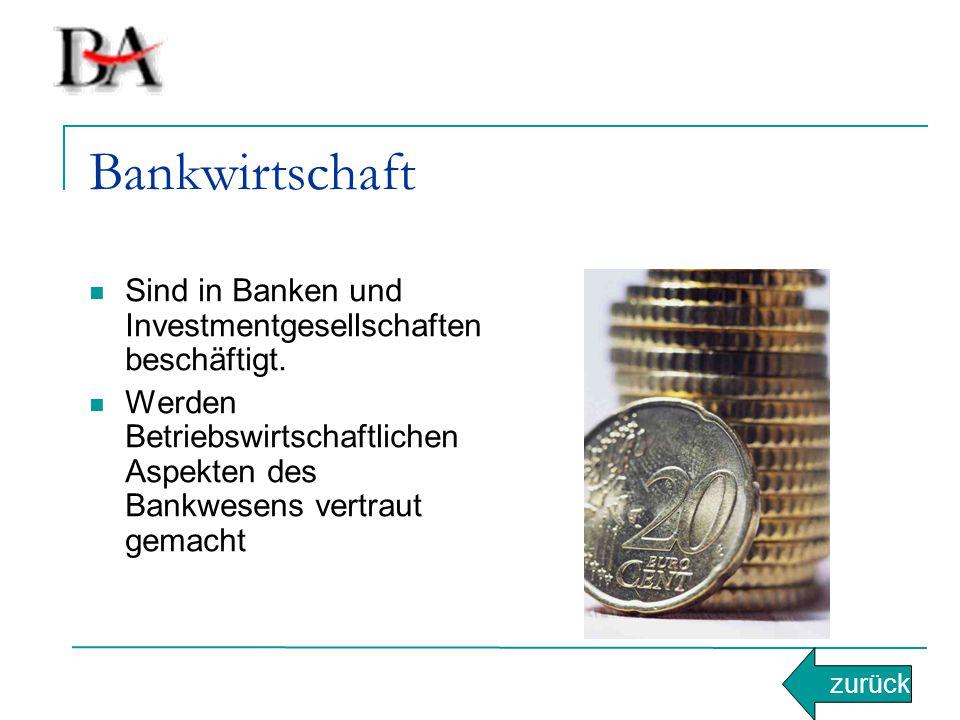Bankwirtschaft Sind in Banken und Investmentgesellschaften beschäftigt. Werden Betriebswirtschaftlichen Aspekten des Bankwesens vertraut gemacht zurüc