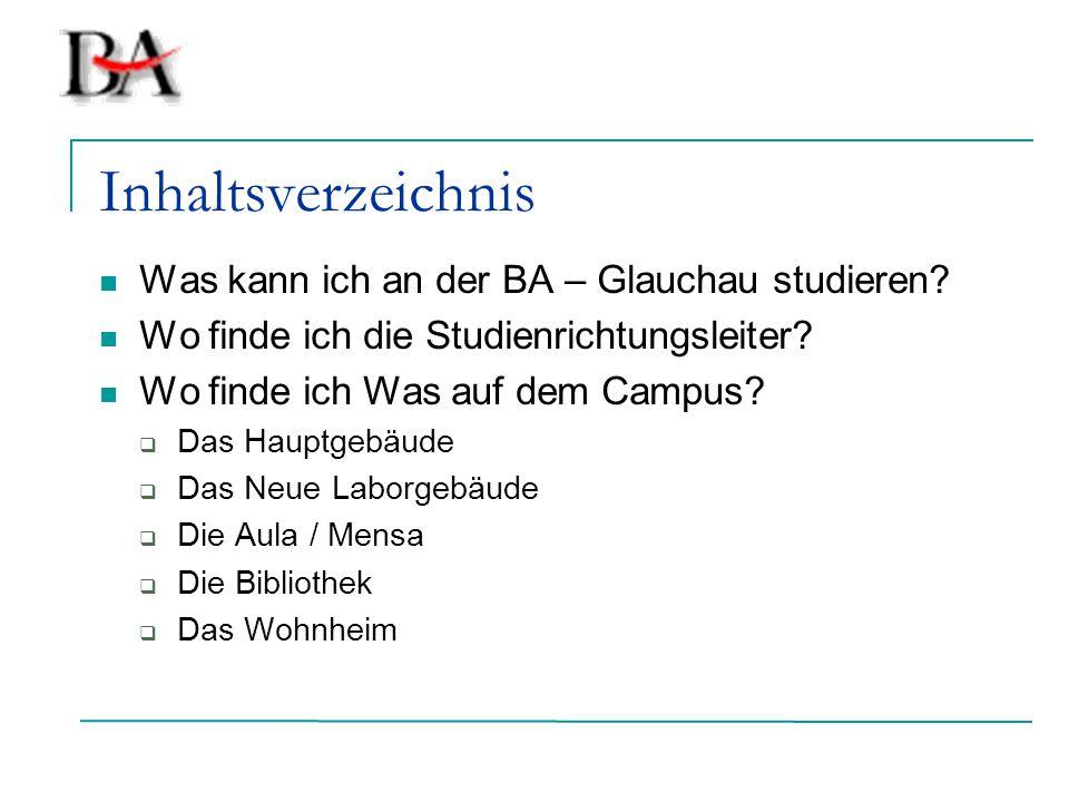 Inhaltsverzeichnis Was kann ich an der BA – Glauchau studieren? Wo finde ich die Studienrichtungsleiter? Wo finde ich Was auf dem Campus?  Das Hauptg