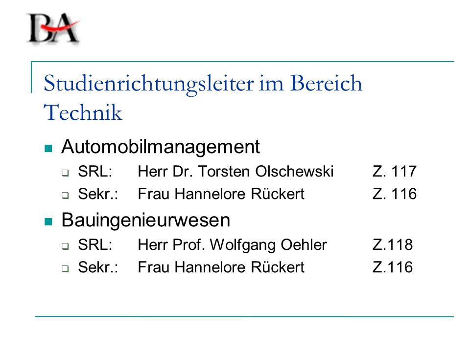 Studienrichtungsleiter im Bereich Technik Automobilmanagement  SRL: Herr Dr. Torsten OlschewskiZ. 117  Sekr.:Frau Hannelore RückertZ. 116 Bauingenie