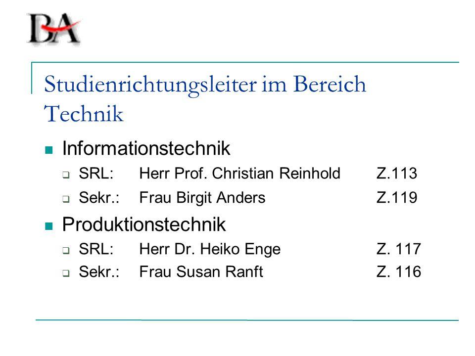 Studienrichtungsleiter im Bereich Technik Informationstechnik  SRL:Herr Prof. Christian ReinholdZ.113  Sekr.:Frau Birgit AndersZ.119 Produktionstech