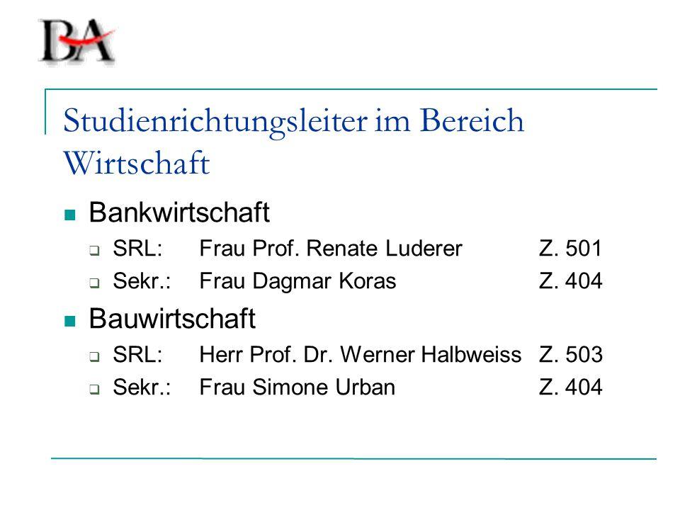 Studienrichtungsleiter im Bereich Wirtschaft Bankwirtschaft  SRL:Frau Prof. Renate LudererZ. 501  Sekr.:Frau Dagmar KorasZ. 404 Bauwirtschaft  SRL: