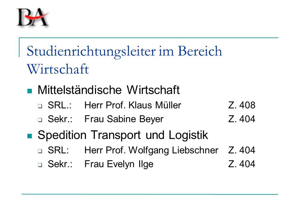 Studienrichtungsleiter im Bereich Wirtschaft Mittelständische Wirtschaft  SRL.:Herr Prof. Klaus MüllerZ. 408  Sekr.:Frau Sabine BeyerZ. 404 Speditio