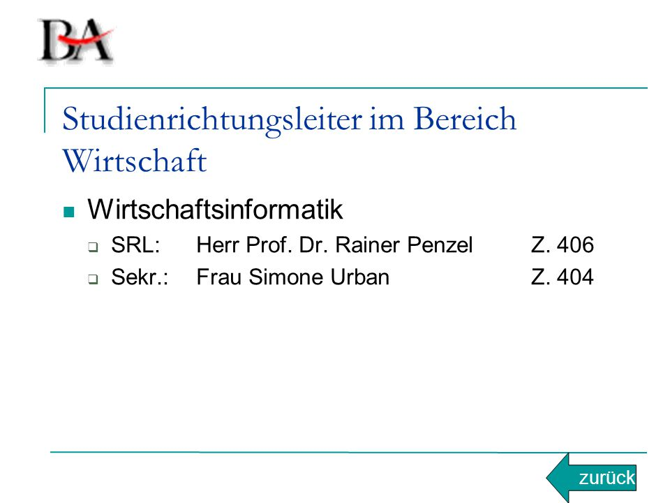 Studienrichtungsleiter im Bereich Wirtschaft Wirtschaftsinformatik  SRL:Herr Prof. Dr. Rainer PenzelZ. 406  Sekr.:Frau Simone UrbanZ. 404 zurück