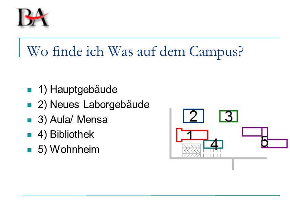 Wo finde ich Was auf dem Campus? 1) Hauptgebäude 2) Neues Laborgebäude 3) Aula/ Mensa 4) Bibliothek 5) Wohnheim