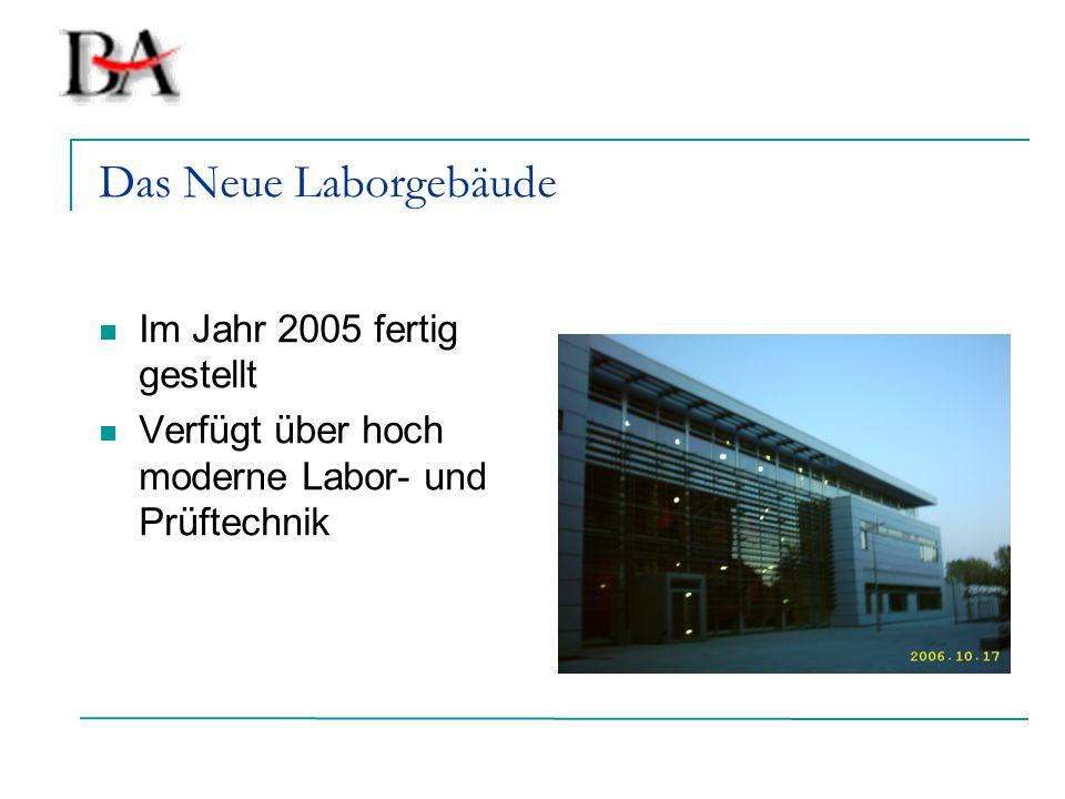 Das Neue Laborgebäude Im Jahr 2005 fertig gestellt Verfügt über hoch moderne Labor- und Prüftechnik