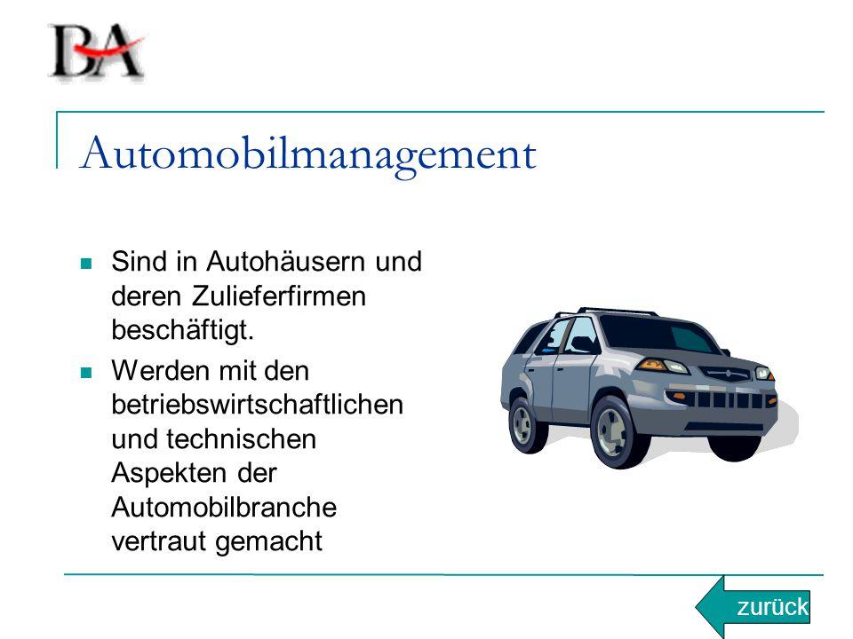 Automobilmanagement Sind in Autohäusern und deren Zulieferfirmen beschäftigt. Werden mit den betriebswirtschaftlichen und technischen Aspekten der Aut
