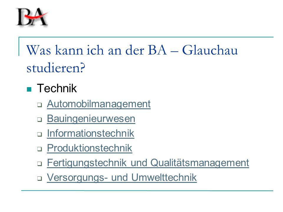 Was kann ich an der BA – Glauchau studieren? Technik  Automobilmanagement Automobilmanagement  Bauingenieurwesen Bauingenieurwesen  Informationstec