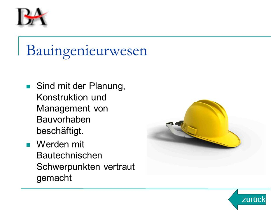 Bauingenieurwesen Sind mit der Planung, Konstruktion und Management von Bauvorhaben beschäftigt. Werden mit Bautechnischen Schwerpunkten vertraut gema