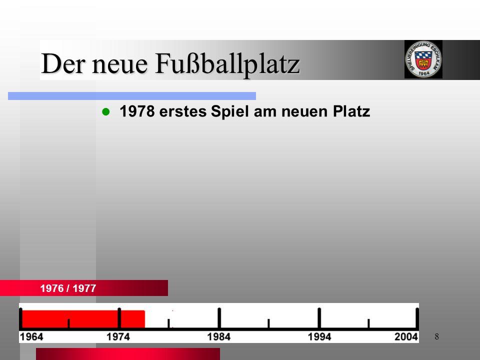 8 Der neue Fußballplatz 1976 / 1977 1978 erstes Spiel am neuen Platz