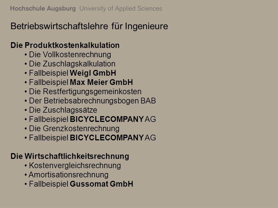 Betriebswirtschaftslehre für Ingenieure Die Produktkostenkalkulation Die Vollkostenrechnung Die Zuschlagskalkulation Fallbeispiel Weigl GmbH Fallbeisp