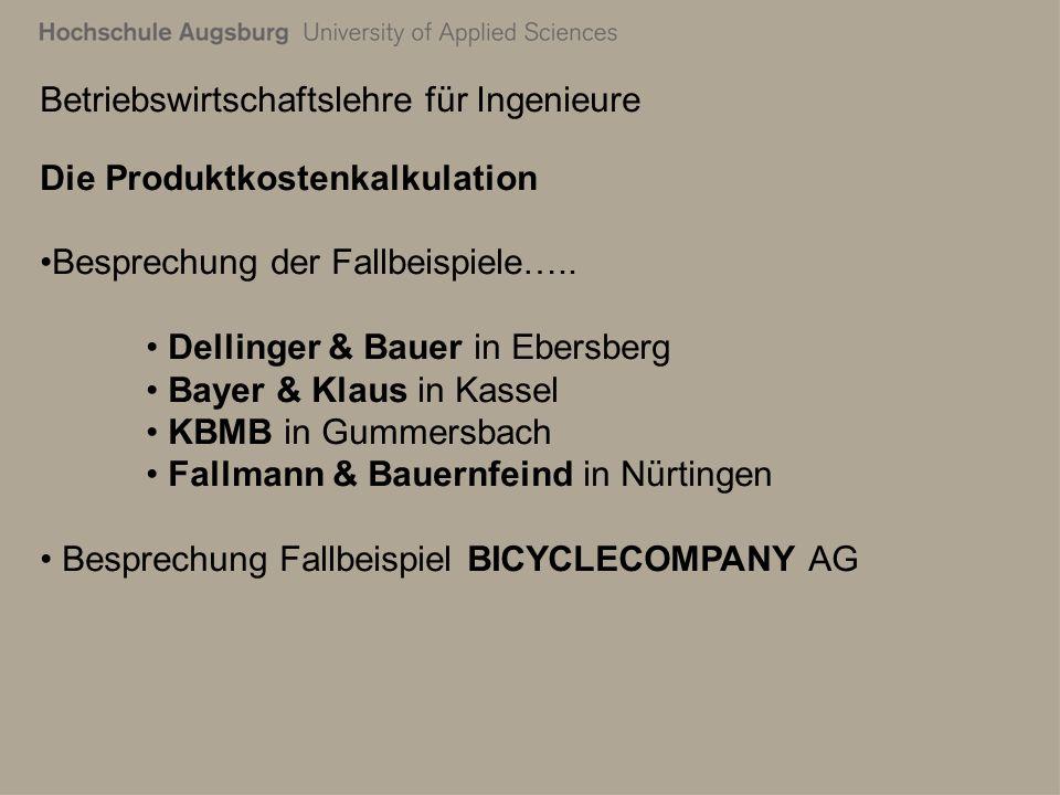 Betriebswirtschaftslehre für Ingenieure Die Produktkostenkalkulation Besprechung der Fallbeispiele….. Dellinger & Bauer in Ebersberg Bayer & Klaus in