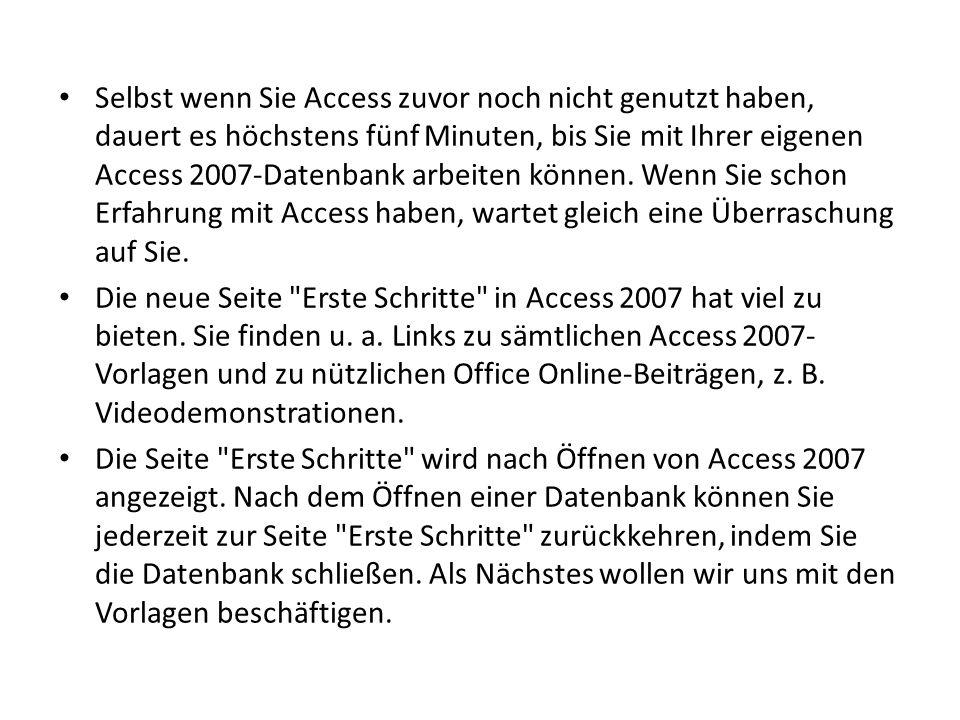 Selbst wenn Sie Access zuvor noch nicht genutzt haben, dauert es höchstens fünf Minuten, bis Sie mit Ihrer eigenen Access 2007-Datenbank arbeiten können.