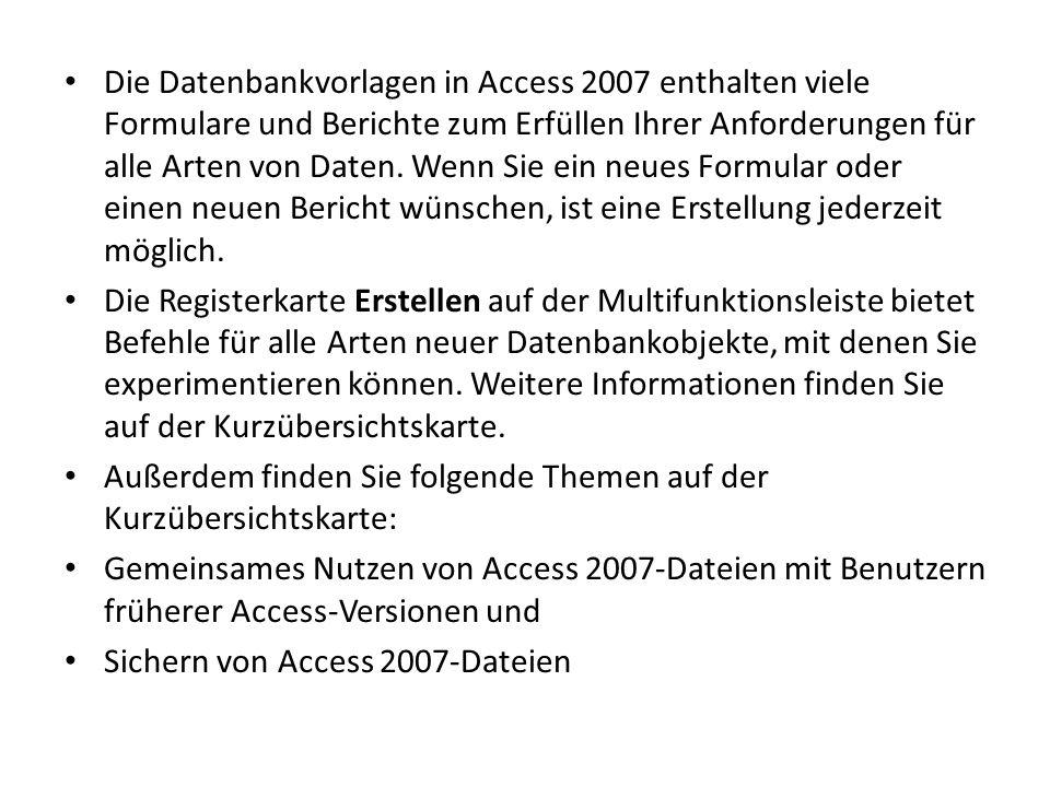 Die Datenbankvorlagen in Access 2007 enthalten viele Formulare und Berichte zum Erfüllen Ihrer Anforderungen für alle Arten von Daten.