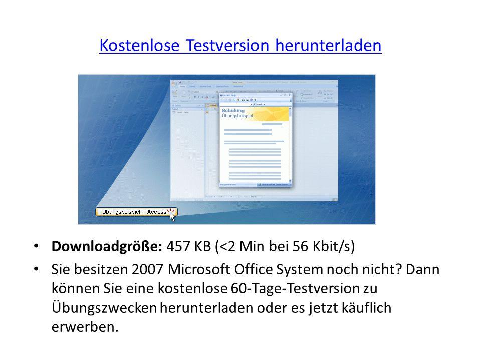 Kostenlose Testversion herunterladen Downloadgröße: 457 KB (<2 Min bei 56 Kbit/s) Sie besitzen 2007 Microsoft Office System noch nicht.