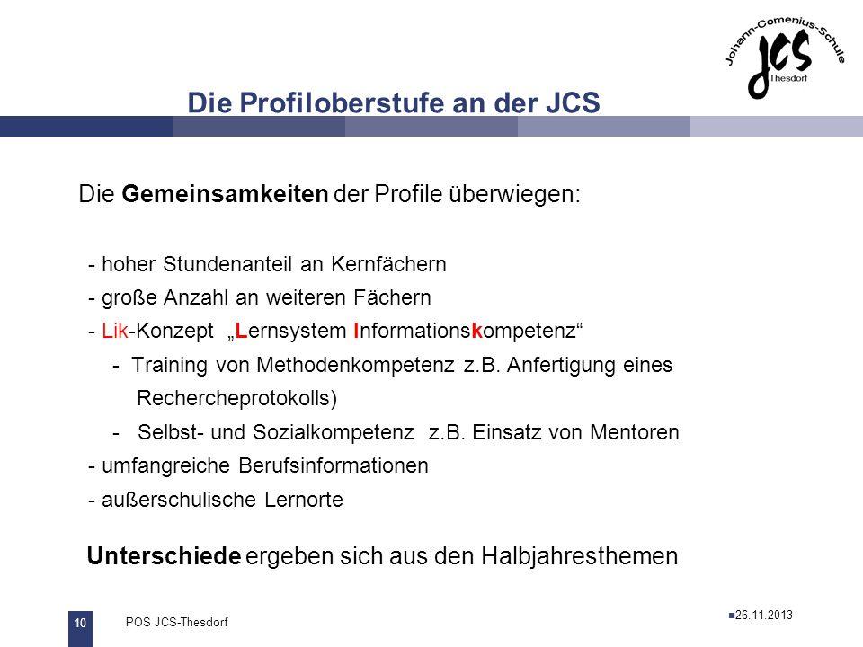 10 POS JCS-Thesdorf29.11.2011 Die Gemeinsamkeiten der Profile überwiegen: - hoher Stundenanteil an Kernfächern - große Anzahl an weiteren Fächern - Li