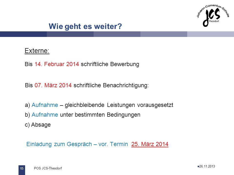 15 POS JCS-Thesdorf29.11.2011 Wie geht es weiter? Externe: Bis 14. Februar 2014 schriftliche Bewerbung Bis 07. März 2014 schriftliche Benachrichtigung