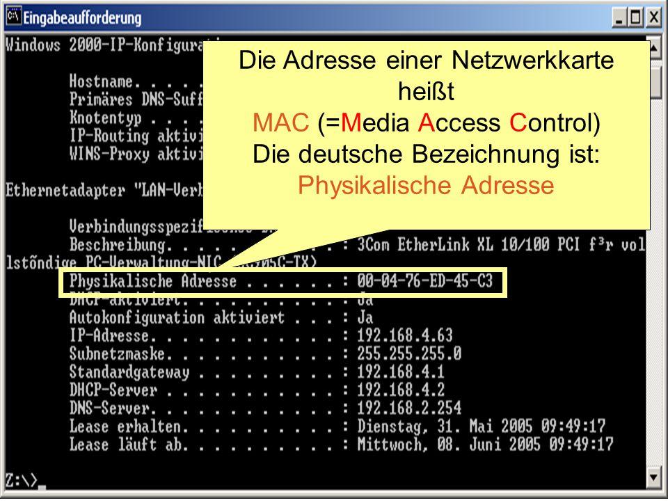 Die Adresse einer Netzwerkkarte heißt MAC (=Media Access Control) Die deutsche Bezeichnung ist: Physikalische Adresse