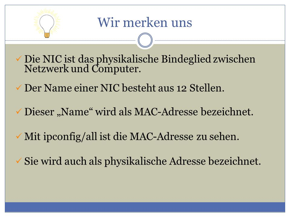 """Wir merken uns Die NIC ist das physikalische Bindeglied zwischen Netzwerk und Computer. Der Name einer NIC besteht aus 12 Stellen. Dieser """"Name"""" wird"""