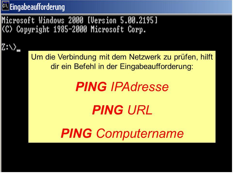 Um die Verbindung mit dem Netzwerk zu prüfen, hilft dir ein Befehl in der Eingabeaufforderung: PING IPAdresse PING URL PING Computername