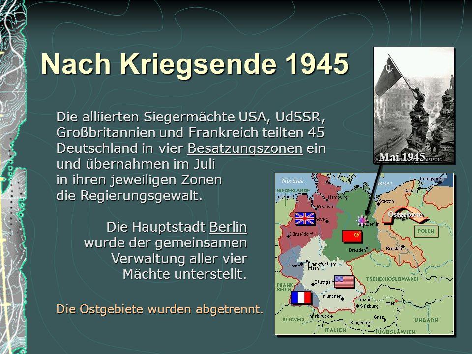 Nach Kriegsende 1945 Mai 1945 Die Hauptstadt Berlin wurde der gemeinsamen Verwaltung aller vier Mächte unterstellt.