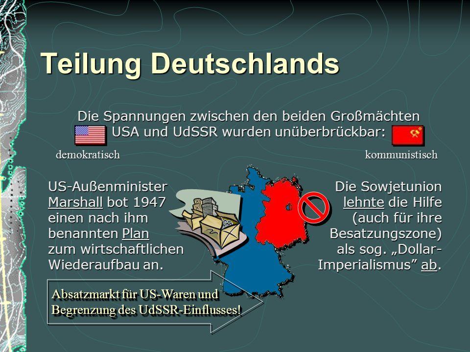 Teilung Deutschlands Die Spannungen zwischen den beiden Großmächten USA und UdSSR wurden unüberbrückbar: Die Sowjetunion lehnte die Hilfe (auch für ihre Besatzungszone) als sog.
