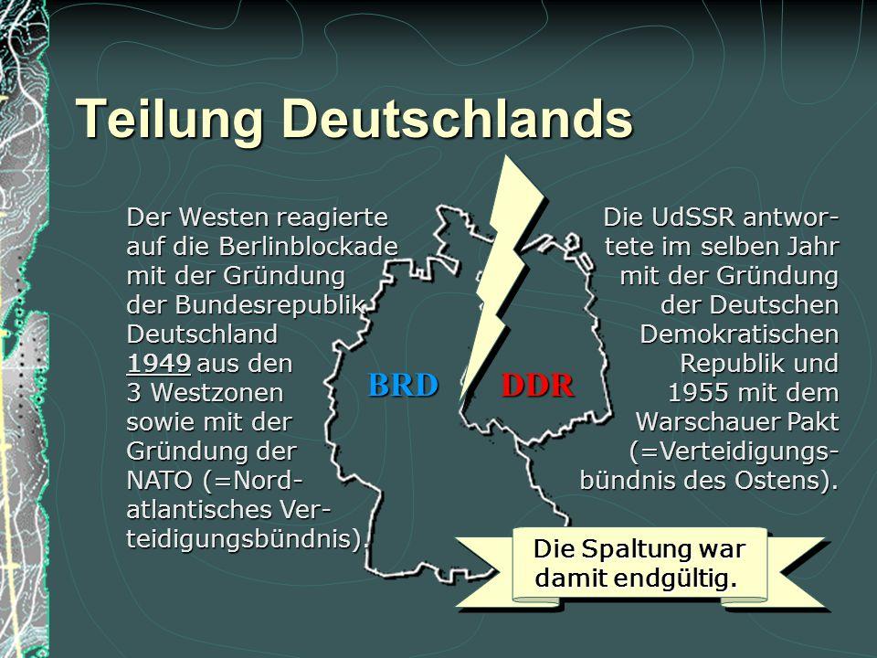Der Westen reagierte auf die Berlinblockade mit der Gründung der Bundesrepublik Deutschland 1949 aus den 3 Westzonen sowie mit der Gründung der NATO (=Nord- atlantisches Ver- teidigungsbündnis).
