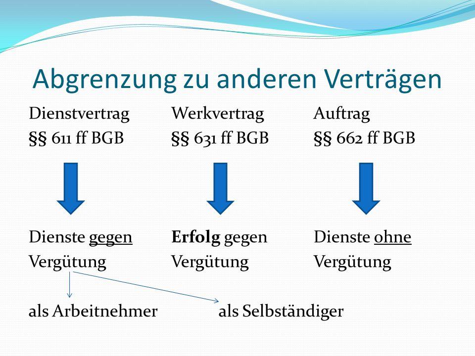 Abgrenzung zu anderen Verträgen DienstvertragWerkvertragAuftrag §§ 611 ff BGB§§ 631 ff BGB§§ 662 ff BGB Dienste gegenErfolg gegenDienste ohne Vergütun