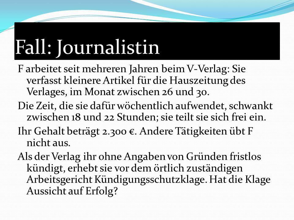 Fall: Journalistin F arbeitet seit mehreren Jahren beim V-Verlag: Sie verfasst kleinere Artikel für die Hauszeitung des Verlages, im Monat zwischen 26