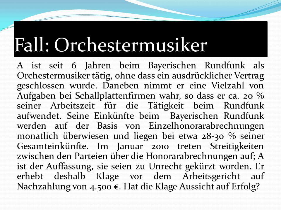 Fall: Orchestermusiker A ist seit 6 Jahren beim Bayerischen Rundfunk als Orchestermusiker tätig, ohne dass ein ausdrücklicher Vertrag geschlossen wurd