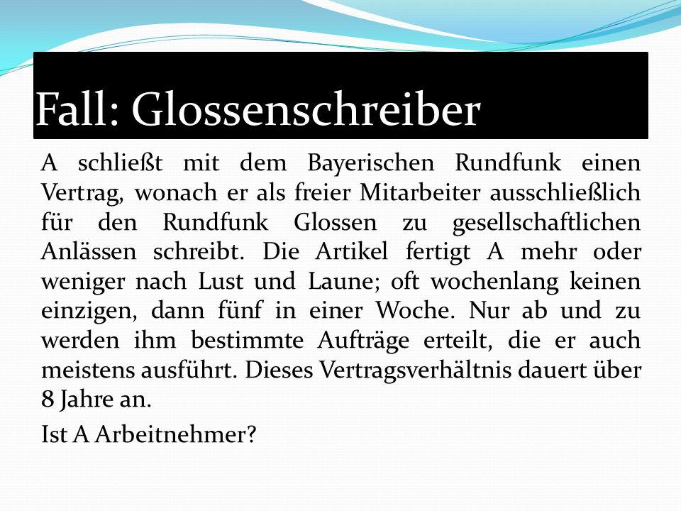 Fall: Glossenschreiber A schließt mit dem Bayerischen Rundfunk einen Vertrag, wonach er als freier Mitarbeiter ausschließlich für den Rundfunk Glossen